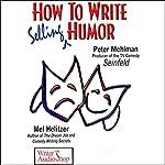 How to Write Selling Humor   Peter Mehlman,Mel Helitzer