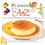 Puddings A to Z: Sweet and Savory Puddings, Custards, Flans and Mousses (A to Z Cookbooks)