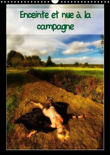 Enceinte et nue a la campagne 2018: Jeune femme enceinte se denude en poses legeres a la campagne. (Calvendo Personnes) (French Edition)