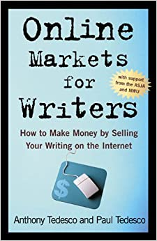 Book Online Markets for Writers: How to Make Money by Selling Your Writing On the Internet