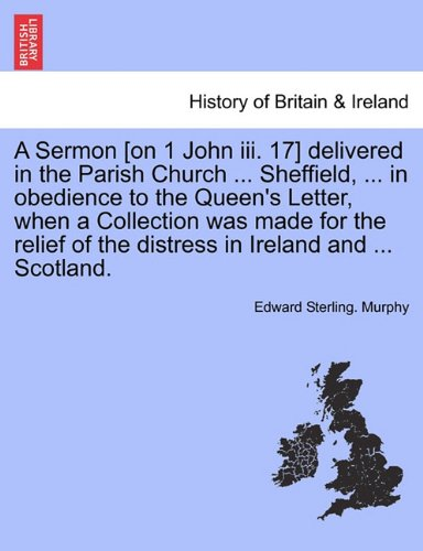 A Sermon [on 1 John iii. 17] delivered in the Parish Church ... Sheffield, ... in obedience to the Queen's Letter, when a Collection was made for the ... of the distress in Ireland and ... Scotland. ePub fb2 book