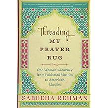 Threading My Prayer Rug: One Woman's Journey from Pakistani Muslim to American Muslim