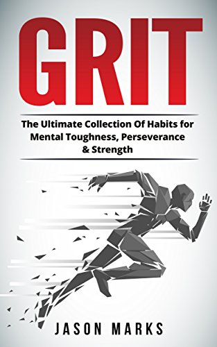 Grit: The Ultimate Collection Of Habits for Mental Toughness, Perseverance & Strength (Success Habits For Life Series Book 3) by [Marks, Jason]