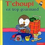 "Afficher ""T'choupi est trop gourmand"""