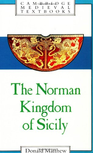 The Norman Kingdom Of Sicily  Cambridge Medieval Textbooks