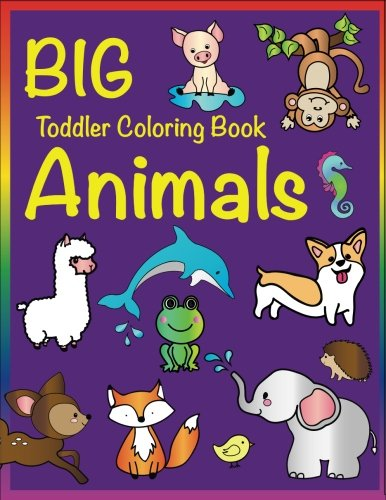 Big Toddler Coloring Book Animals: for Kids Ages 2-4, 4-8, Boys and Girls, Easy Coloring Pages for Little Hands with Thick Lines, Fun Early Learning ... Kindergarten (Big Preschool Art) (Volume 1) (Coloring Pages Giant)