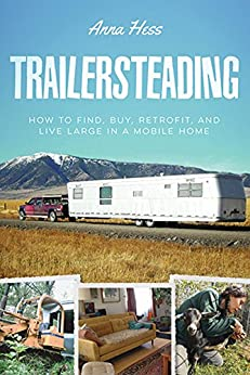 Trailersteading: How to Find, Buy, Retrofit, and Live Large in a Mobile Home (Modern Simplicity Book 2) by [Hess, Anna]