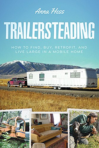 Trailersteading: How to Find, Buy, Retrofit, and Live Large in a Mobile Home (Modern Simplicity Book 2)