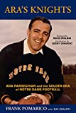 Ara's Knights: Ara Parseghian and the Golden Era of Notre Dame Football