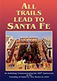 All Trails Lead to Santa Fe, The Official Commemorative Publication by Nineteen Historians with a Foreword by Marc Simmons and a Preface by Orlando Romero, 0865347611