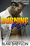 Burning Bright, a Romance Novel (Billionaires in Disguise: Lizzy #4)