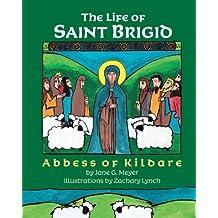 The Life of Saint Brigid: Abbess of Kildare