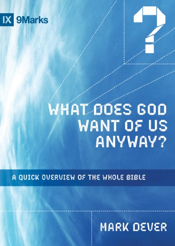 What Does God Want of Us Anyway?: A Quick Overview of the Whole Bible (9Marks)