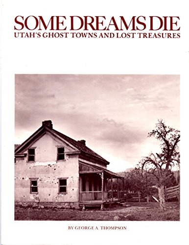 (Some Dreams Die: Utah's Ghost Towns and Lost Treasures )