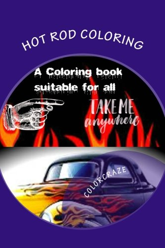 Hot Rod Coloring: A coloring book that brings you the best Hot Rods built with need for speed. Great patterns, fast & loud, great anti-stress with ... Personalize & own it with great colors!