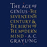 The Age of Genius: The Seventeenth Century and the Birth of the Modern Mind | A. C. Grayling