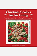Christmas Cookies are for Giving: Recipes, Stories and Tips for Making Heartwarming Gifts Hardcover