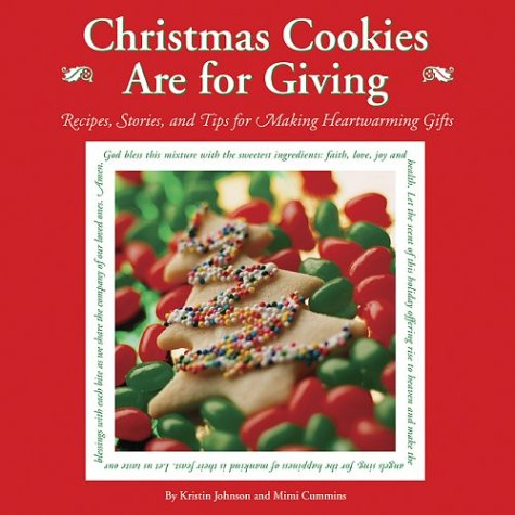 Christmas Cookies Are for Giving: Recipes, Stories and Tips for Making Heartwarming Gifts by Kristin Johnson, Mimi Cummins