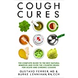 Cough Cures: The Complete Guide to the Best Natural Remedies and Over-the-Counter Drugs for Acute and Chronic Coughs