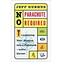 No Parachute Required: Translating Your Passion Into a Paycheck--and a Career