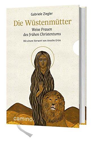 Die Wüstenmütter: Weise Frauen des frühen Christentums Mit einem Vorwort von Anselm Grün