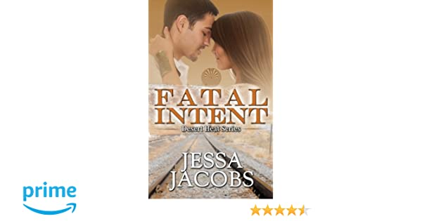 Fatal Intent Desert Heat Volume 3 Jessa Jacobs 9781537069470
