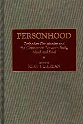 Personhood: Orthodox Christianity and the Connection Between Body, Mind, and Soul