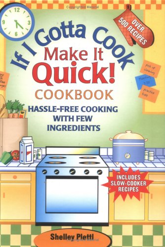 Download If I Gotta Cook Make It Quick Cookbook: Hassle-Free Cooking- with Few Ingredients, Includes Slow Cooker Recipes pdf epub