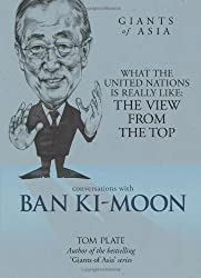 Conversations with Ban Ki-moon: What Is The United Nations Really Like? The View From The Top (Conversations with Giants of Asia)