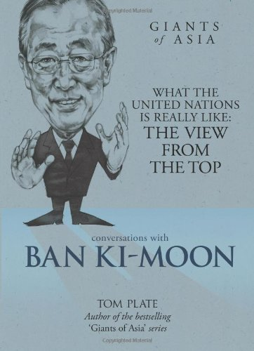 Tom Plate - Conversations with Ban Ki-moon: What The United Nations Is Really Like: The View From The Top (Conversations with Giants of Asia)