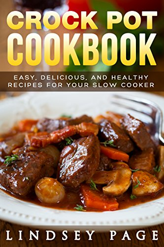 Crock Pot Cookbook: Easy, Delicious, and Healthy Recipes for Your Slow Cooker by Lindsey Page