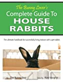 The Bunny Lover's Complete Guide to House Rabbits, The Bunny Guy, 0985003200