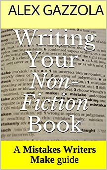 Writing Your Non-Fiction Book: A Mistakes Writers Make guide by [Gazzola, Alex]