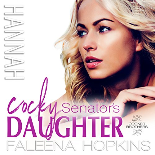 Cocky Senator's Daughter: Hannah Cocker: Cocker Brothers: The Cocky Series, Book 8