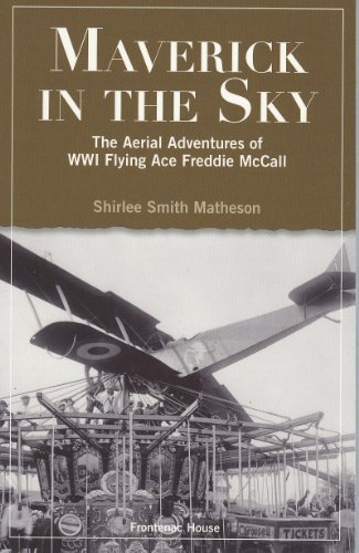 Maverick in the Sky: The Aerial Adventures of World War I Flying Ace Freddie McCall (Shirlee Smith Matheson)