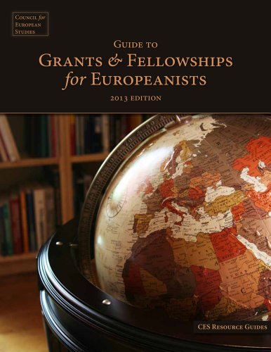Guide to Grants & Fellowships for Europeanists, 2013 Edition (CES Resource Guides)
