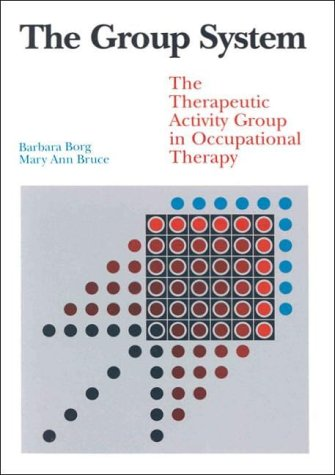 Group System: The Therapeutic Activity Group in Occupational Therapy