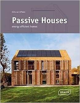 Passive Houses: Energy Efficient Homes: Chris van Uffelen ...
