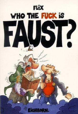 Who the fuck is Faust?: Comic-Tragödie in 7 Tagen Taschenbuch – 1. Januar 1998 Flix Felix Görmann Eichborn 382183076X
