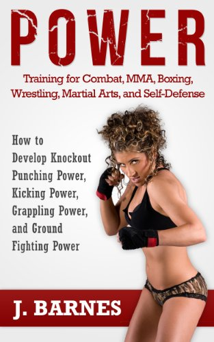 Power Training: For Combat, MMA, Boxing, Wrestling, Martial Arts, and Self-Defense: How to Develop Knockout Punching Power, Kicking Power, Grappling Power, and Ground Fighting Power (English Edition)