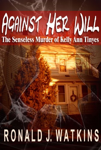 Against Her Will: The Senseless Murder of Kelly Ann Tinyes by [Watkins, Ronald]