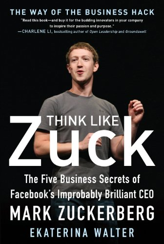 Download Think Like Zuck: The Five Business Secrets of Facebook's Improbably Brilliant CEO Mark Zuckerberg: The Five Business Secrets of Facebook's Improbably Brilliant CEO Mark Zuckerberg DIGITAL AUDIO Pdf