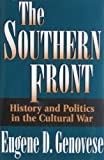 The Southern Front : History and Politics in the Cultural War, Genovese, Eugene D., 0826210015