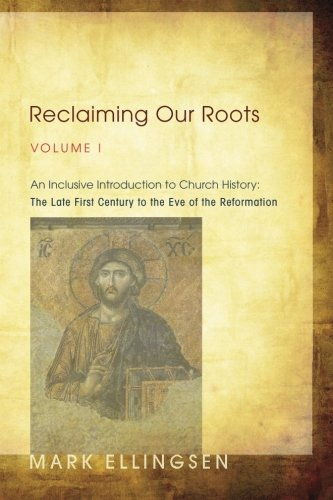 1: Reclaiming Our Roots, Volume I: An Inclusive Introduction to Church History: The Late First Century to the Eve of the Reformation (Volume 1)