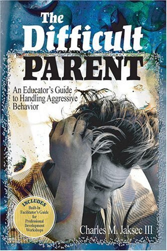 The Difficult Parent: An Educator's Guide to Handling Aggressive Behavior by Charles M. Jaksec (2004-06-21)