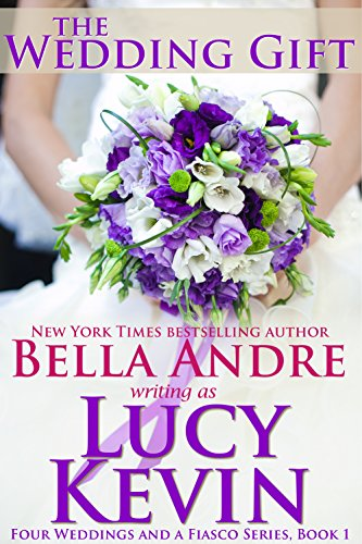 Book: The Wedding Gift (Four Weddings and Fiasco Series, Book 1) by Lucy Kevin