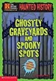 Ghostly Graveyards and Spooky Spots (Haunted History)