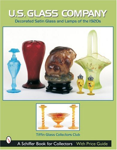 U.S. Glass Co.: Decorated Satin Glass and Lamps of the 1920s (Schiffer Book for Collectors)
