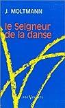 Le Seigneur de la danse : Essai sur la joie d'être libre par Moltmann