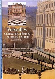 Versailles : Château de la France et orgueil des rois par Claire Constans